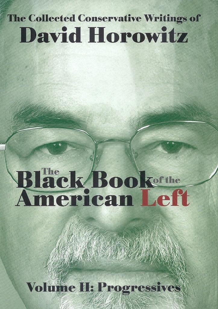 David Horowitz, The Black Book of the American Left, The Collected Conservative Writings of David Horowitz, Volume II, Progressives (2013)