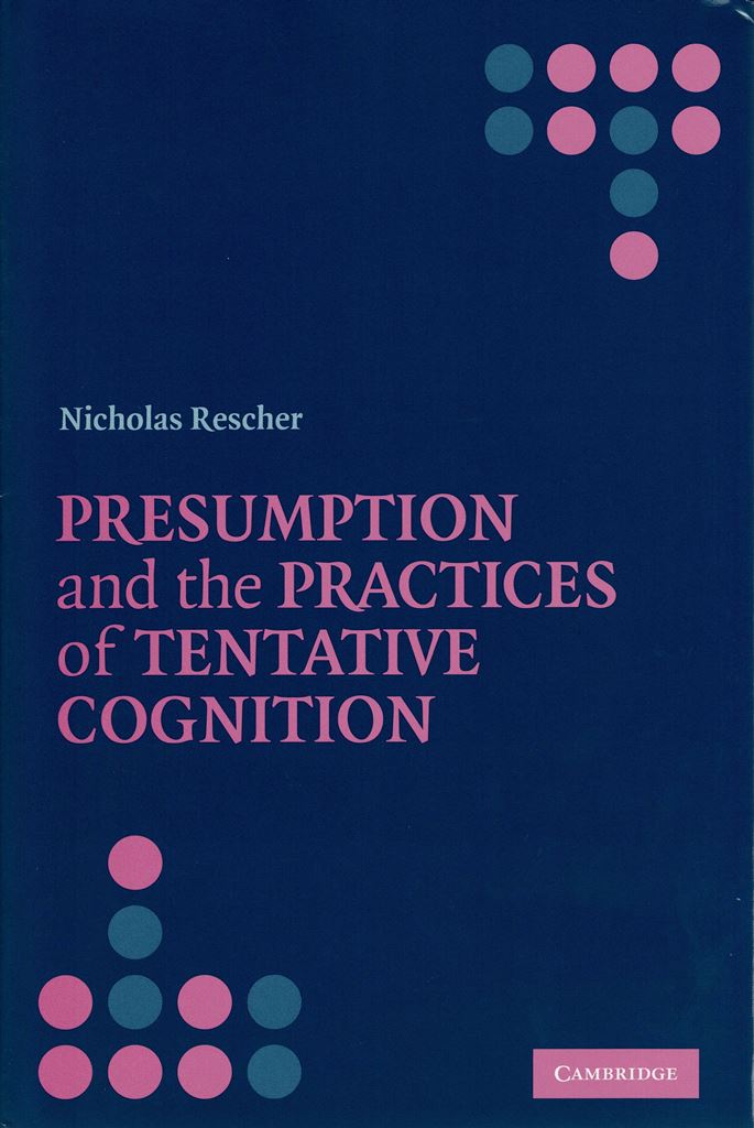 Rescher, Presumption and the Practices of Tentative Cognition (2006)