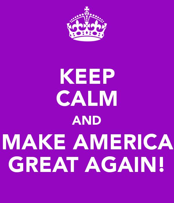 Keep Calm and Make America Great Again